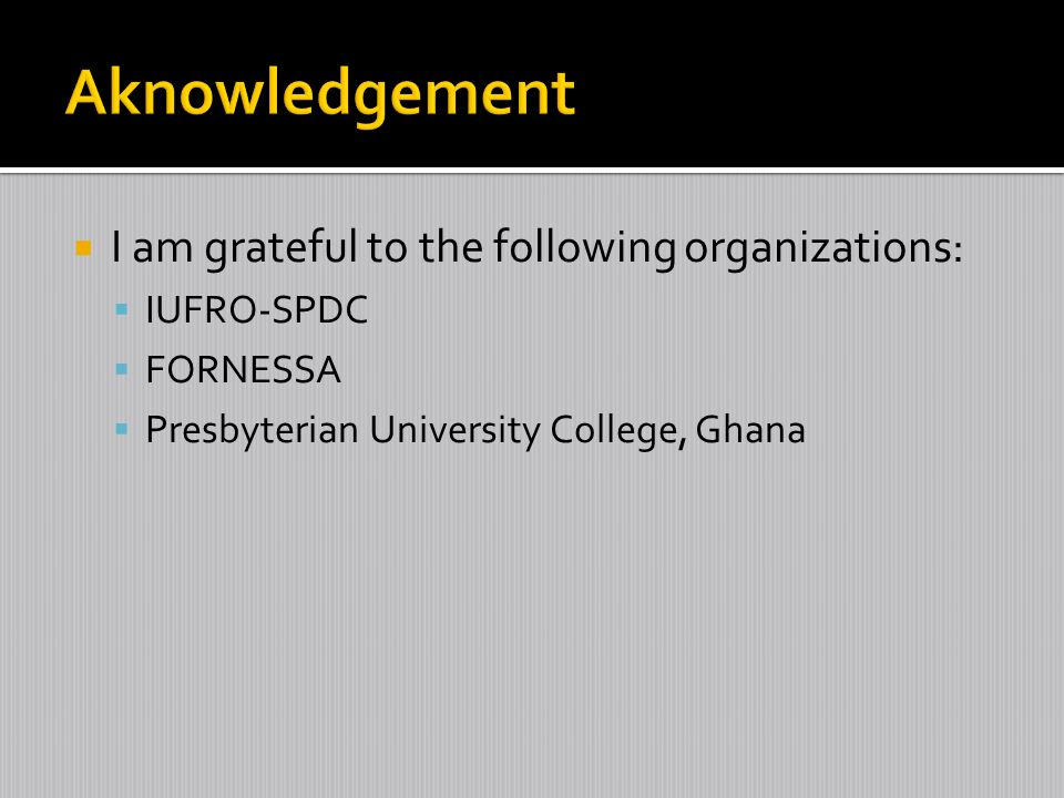 Aknowledgement I am grateful to the following organizations: