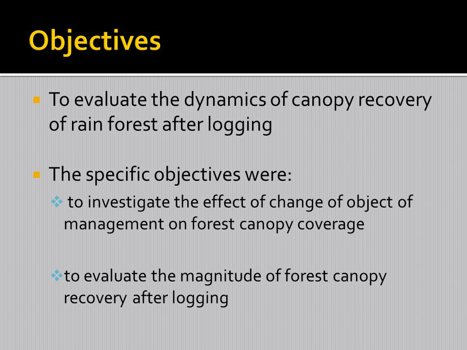 Objectives To evaluate the dynamics of canopy recovery of rain forest after logging. The specific objectives were: