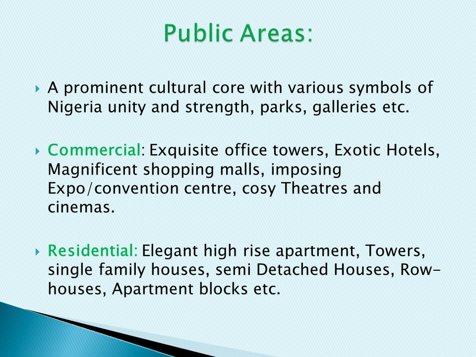 Public Areas: A prominent cultural core with various symbols of Nigeria unity and strength, parks, galleries etc.