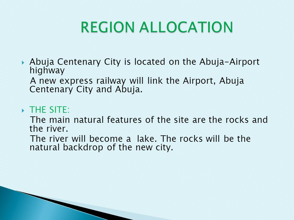 REGION ALLOCATION Abuja Centenary City is located on the Abuja-Airport highway.