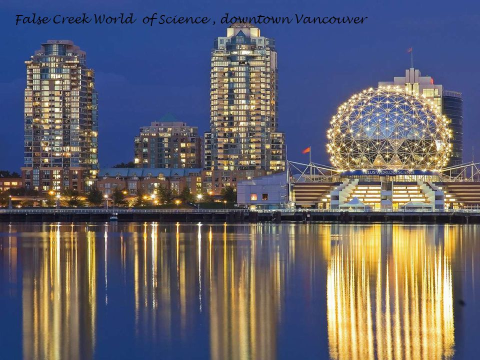 False Creek World of Science , downtown Vancouver