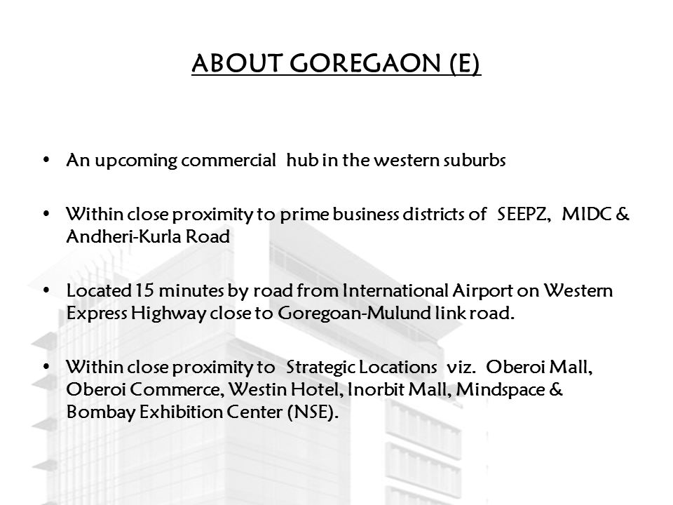 ABOUT GOREGAON (E) An upcoming commercial hub in the western suburbs