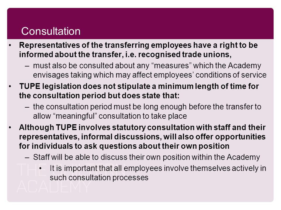 Consultation Representatives of the transferring employees have a right to be informed about the transfer, i.e. recognised trade unions,