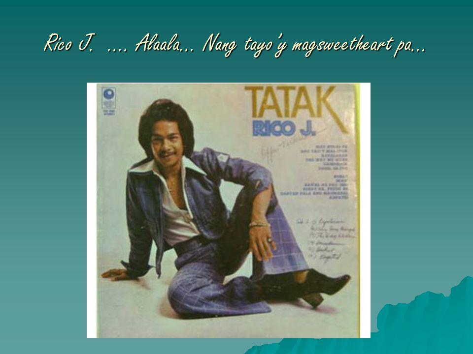 Rico J. …. Alaala… Nang tayo'y magsweetheart pa…
