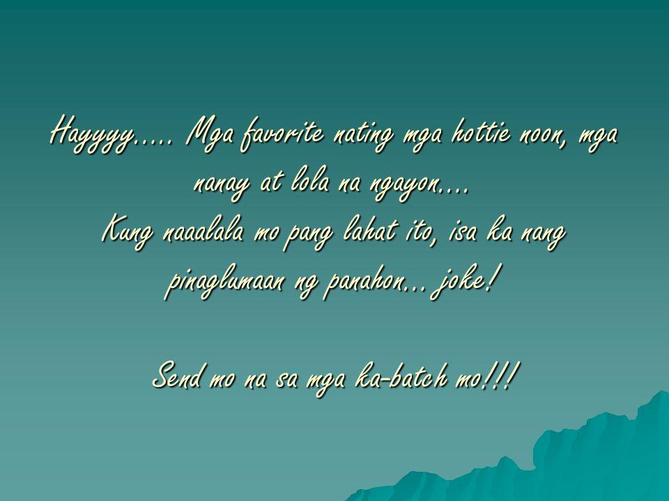 Hayyyy….. Mga favorite nating mga hottie noon, mga nanay at lola na ngayon….