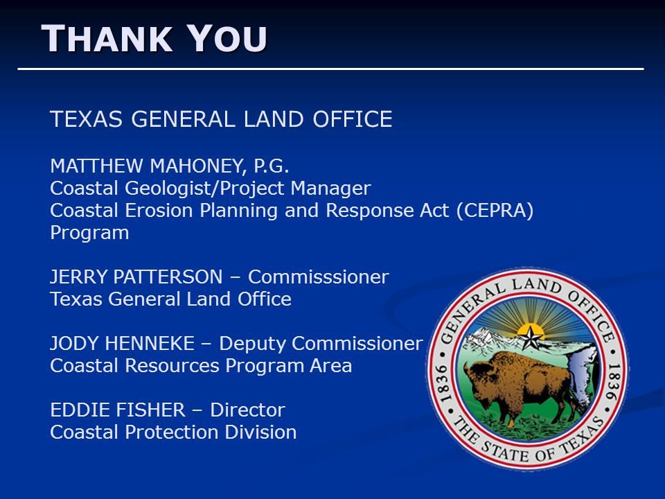 THANK YOU TEXAS GENERAL LAND OFFICE MATTHEW MAHONEY, P.G.