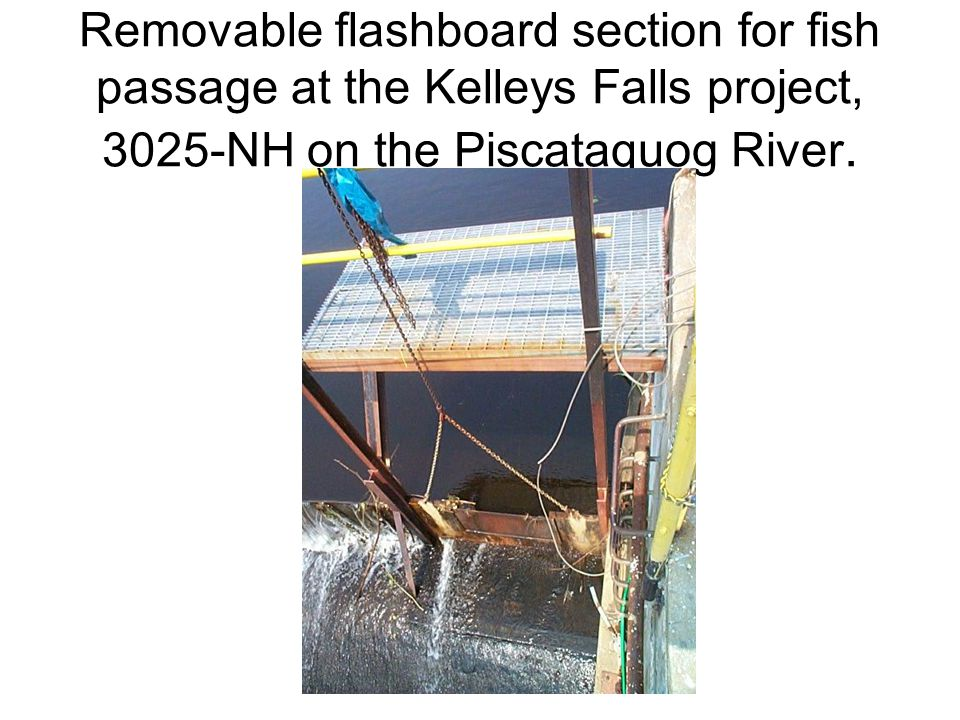 Removable flashboard section for fish passage at the Kelleys Falls project, 3025-NH on the Piscataquog River.