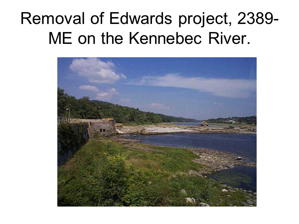 Removal of Edwards project, 2389-ME on the Kennebec River.