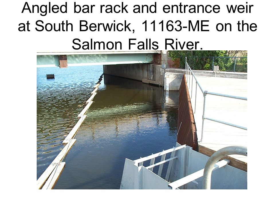 Angled bar rack and entrance weir at South Berwick, ME on the Salmon Falls River.