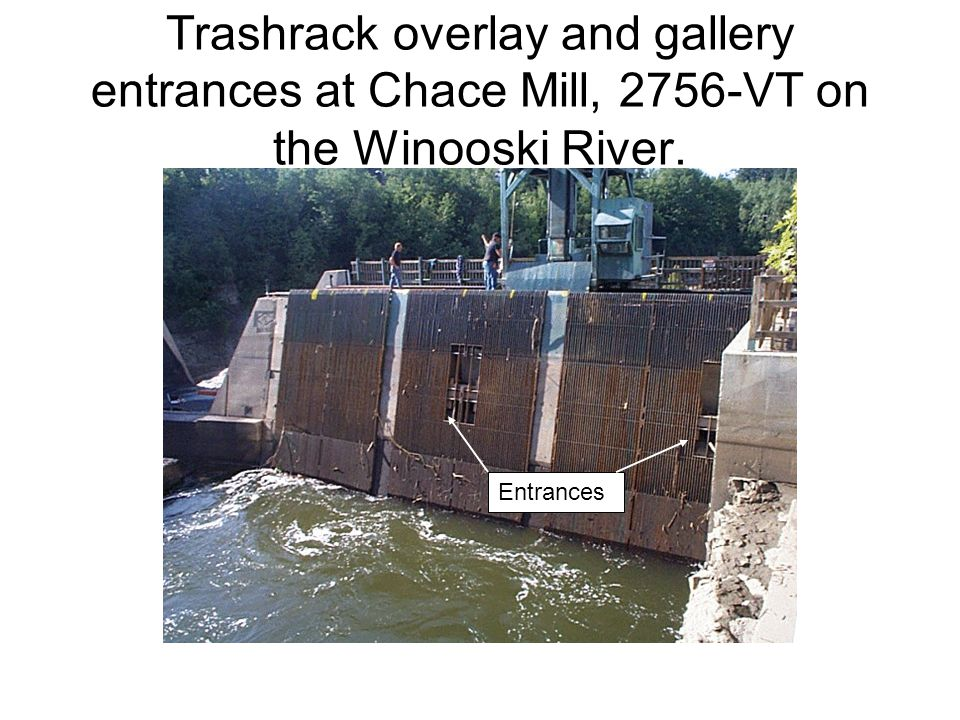 Trashrack overlay and gallery entrances at Chace Mill, 2756-VT on the Winooski River.