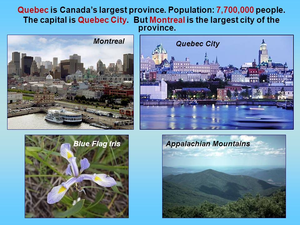 Quebec is Canada's largest province. Population: 7,700,000 people.