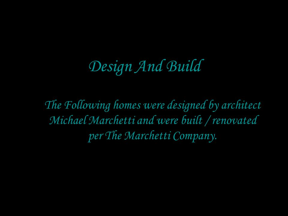 Design And Build The Following homes were designed by architect Michael Marchetti and were built / renovated per The Marchetti Company.