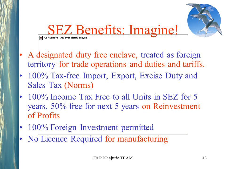 SEZ Benefits: Imagine! A designated duty free enclave, treated as foreign territory for trade operations and duties and tariffs.