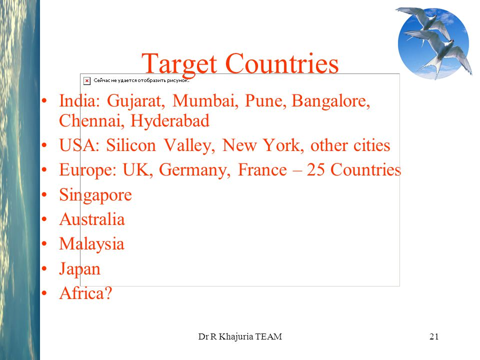 Target Countries India: Gujarat, Mumbai, Pune, Bangalore, Chennai, Hyderabad. USA: Silicon Valley, New York, other cities.