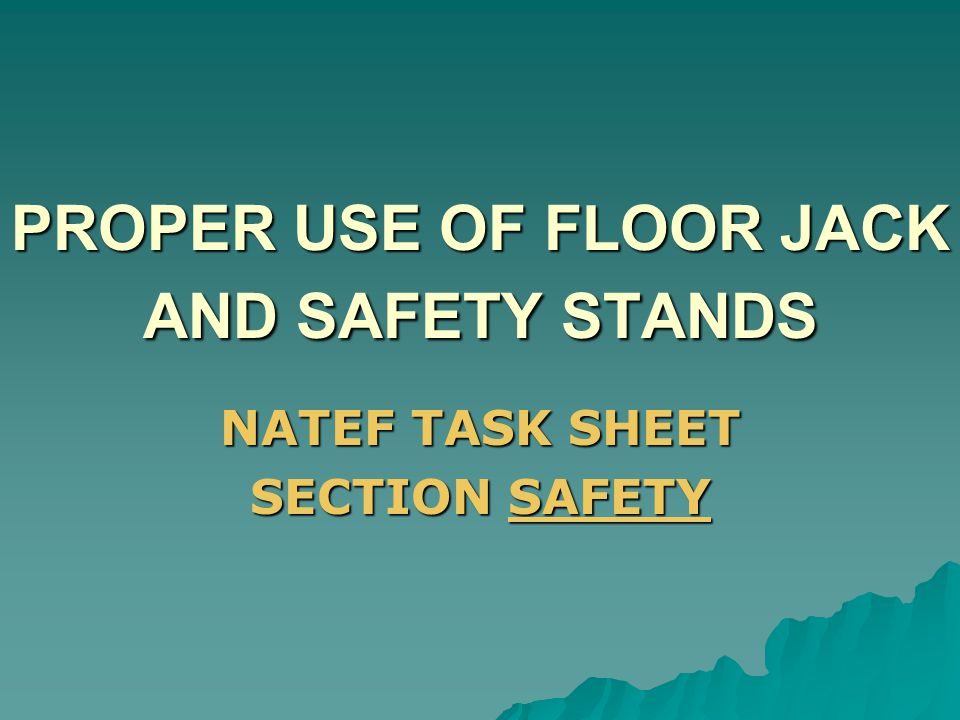 PROPER USE OF FLOOR JACK AND SAFETY STANDS
