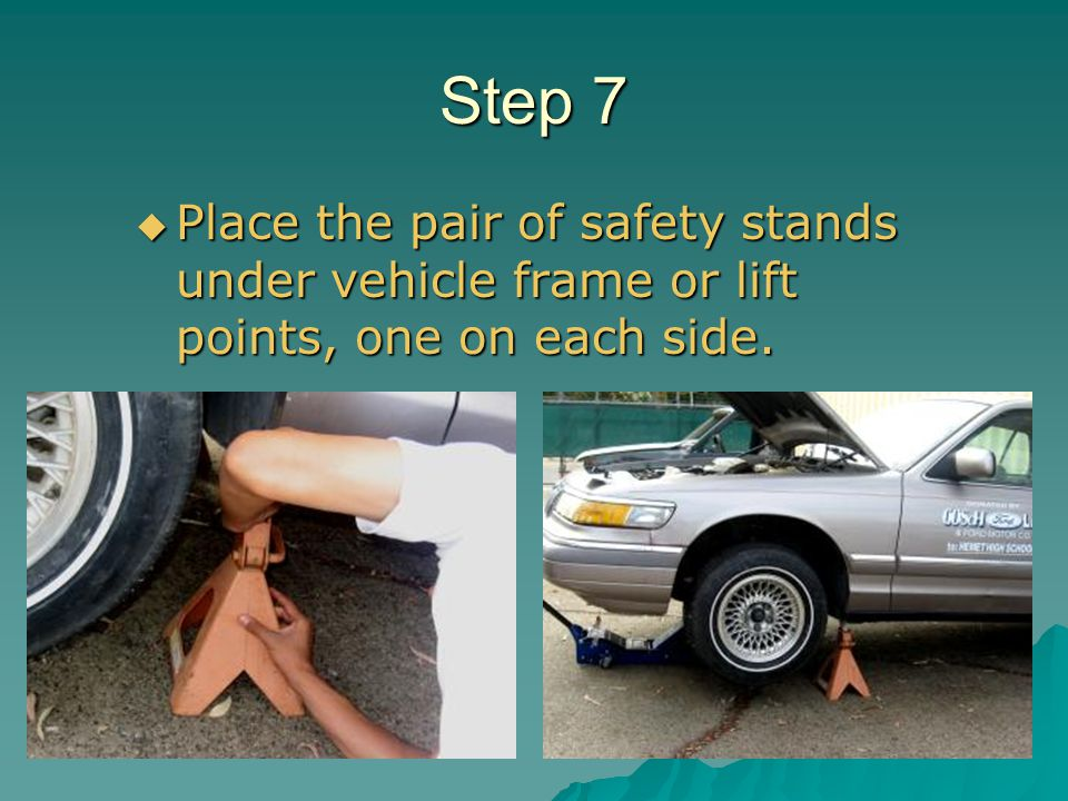 Step 7 Place the pair of safety stands under vehicle frame or lift points, one on each side.