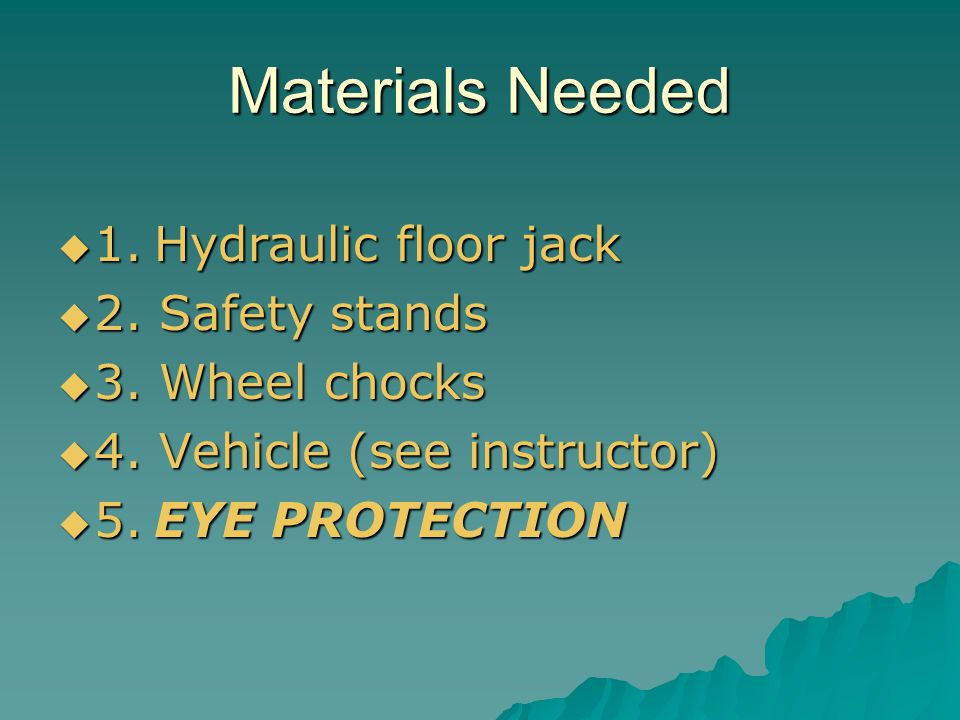 Materials Needed 1. Hydraulic floor jack 2. Safety stands