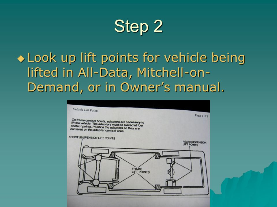 Step 2 Look up lift points for vehicle being lifted in All-Data, Mitchell-on-Demand, or in Owner's manual.