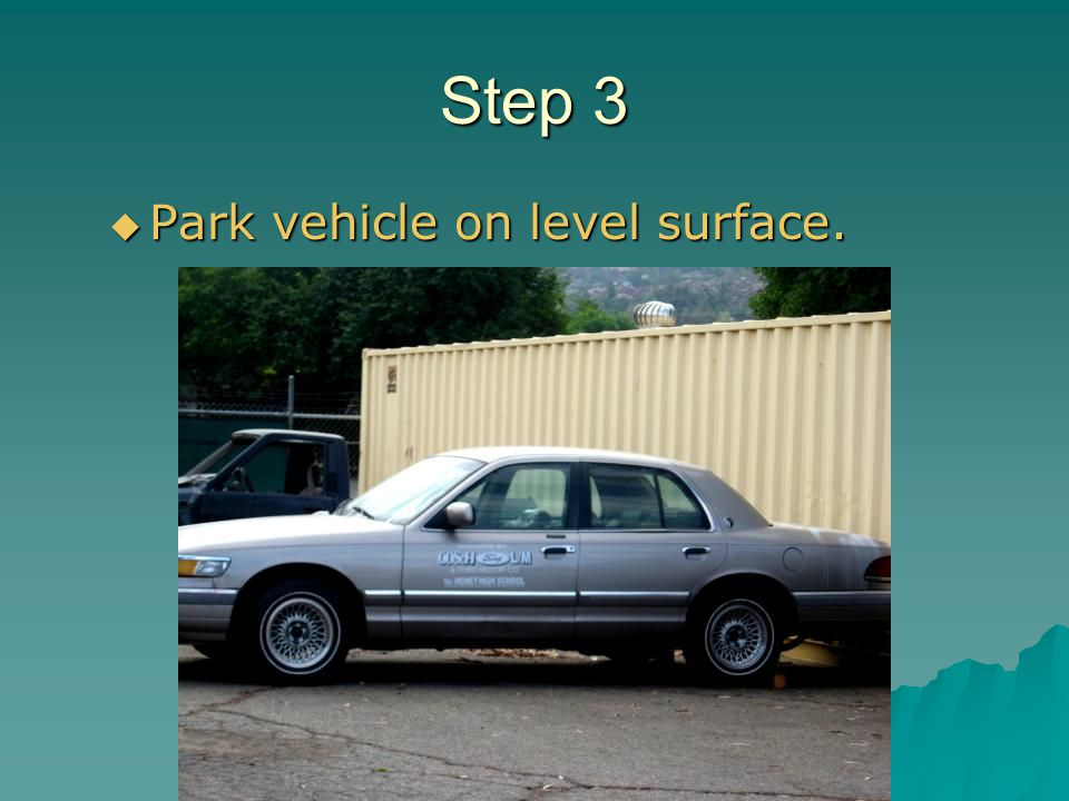 Step 3 Park vehicle on level surface.