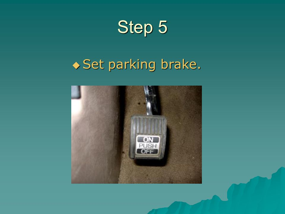Step 5 Set parking brake.