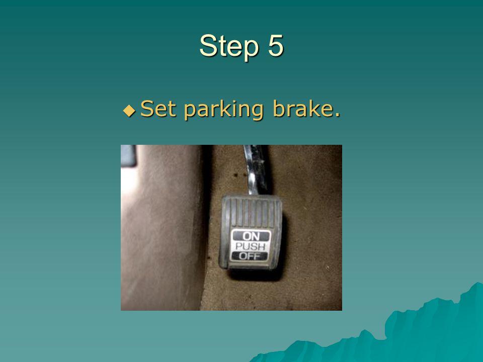 Step 5 Set parking brake.