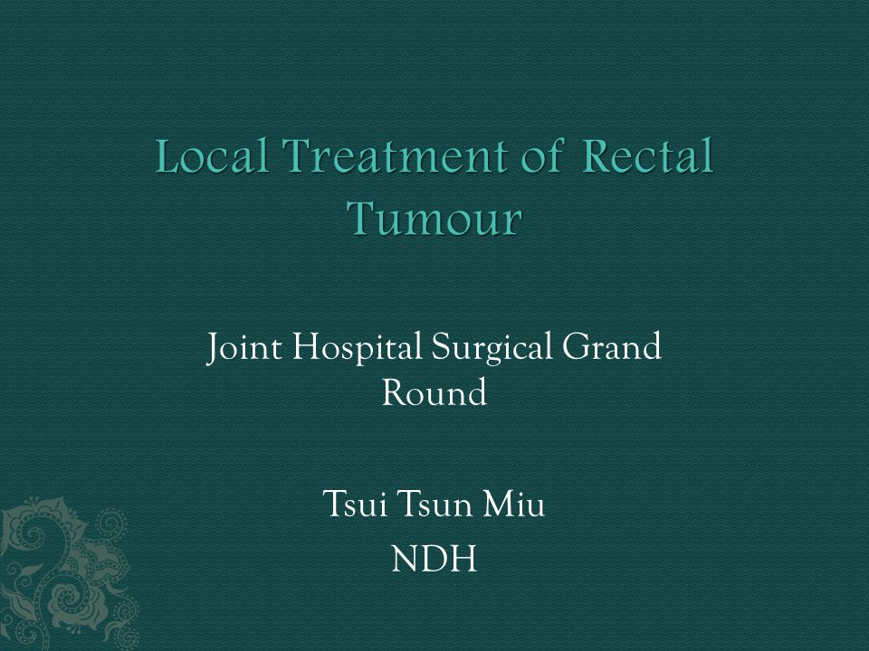 Local Treatment of Rectal Tumour