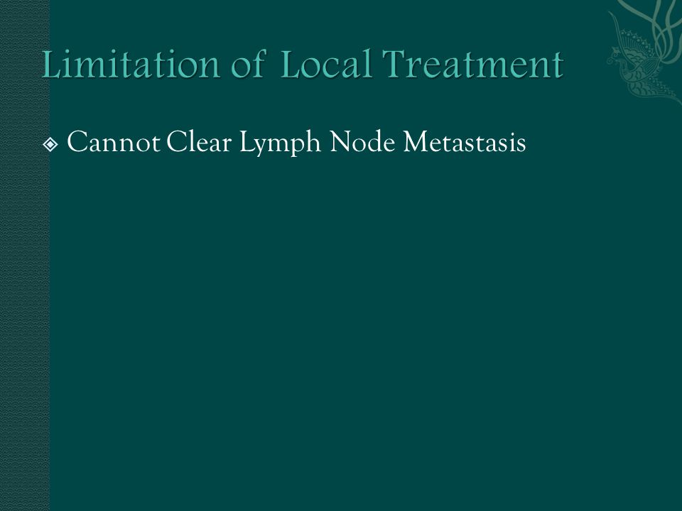 Limitation of Local Treatment