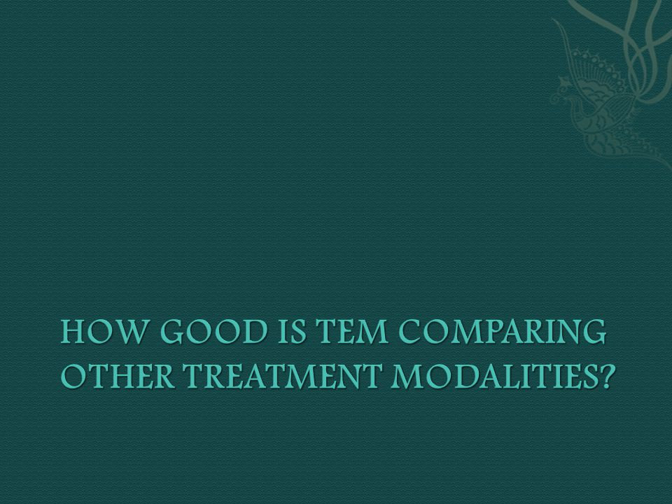 How good is TEM comparing other treatment modalities