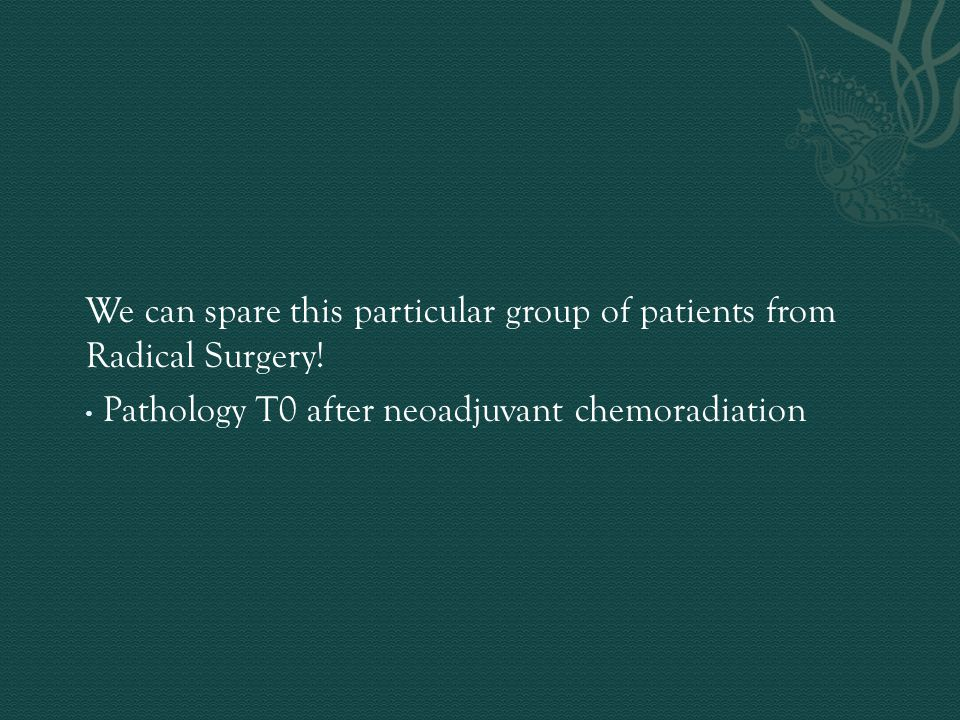 We can spare this particular group of patients from Radical Surgery!