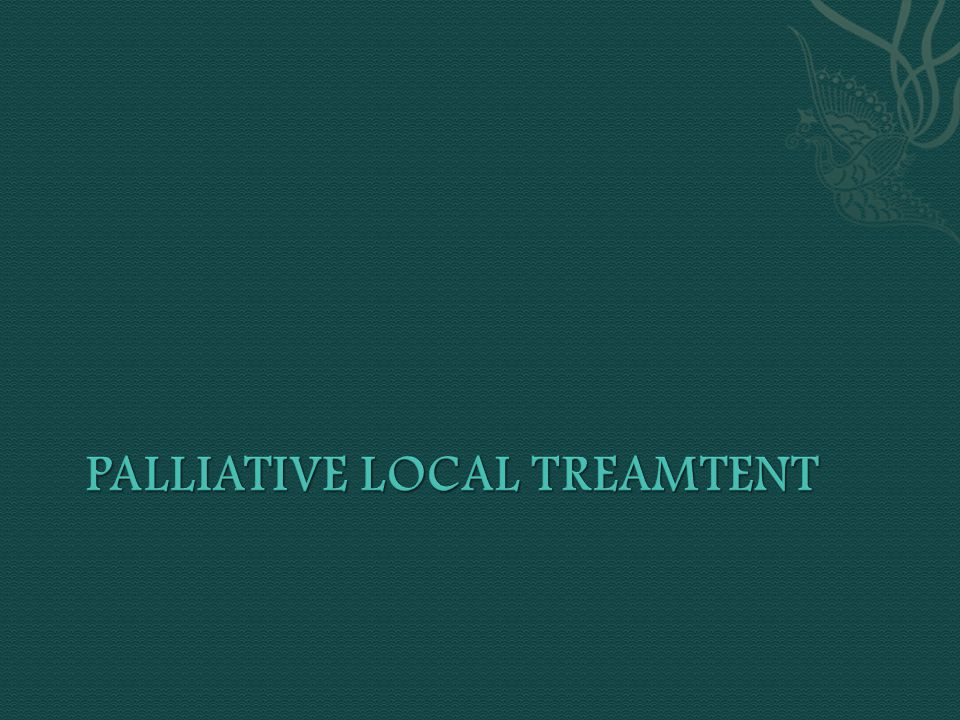 Palliative local treamtent