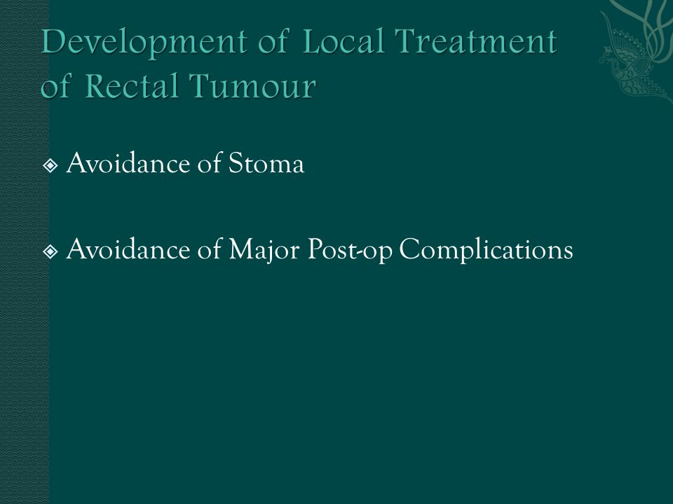 Development of Local Treatment of Rectal Tumour