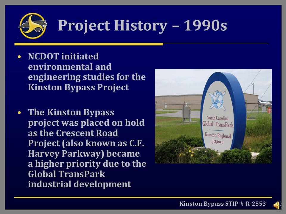 Project History – 1990s NCDOT initiated environmental and engineering studies for the Kinston Bypass Project.