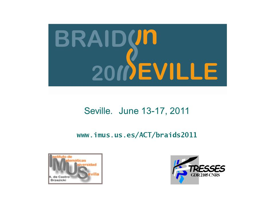 Seville. June 13-17, 2011 www.imus.us.es/ACT/braids2011