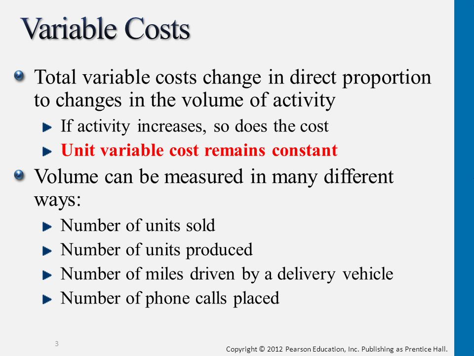 Variable Costs Total variable costs change in direct proportion to changes in the volume of activity.