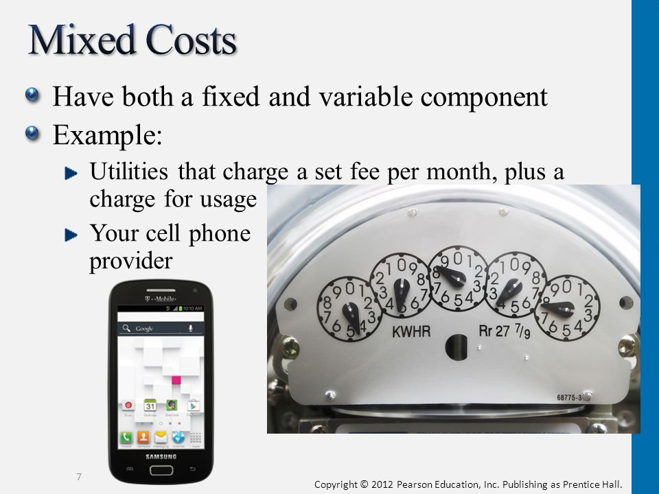 Mixed Costs Have both a fixed and variable component Example:
