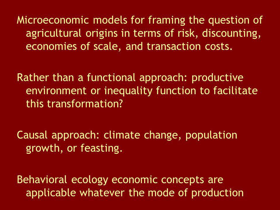 Microeconomic models for framing the question of agricultural origins in terms of risk, discounting, economies of scale, and transaction costs.