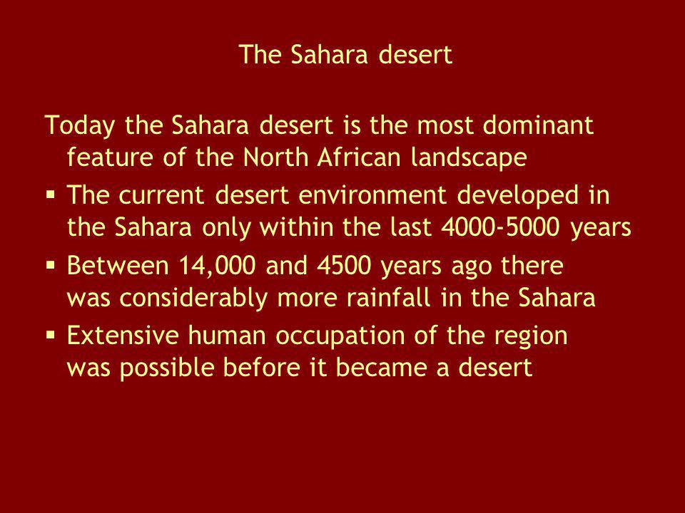 The Sahara desert Today the Sahara desert is the most dominant feature of the North African landscape.