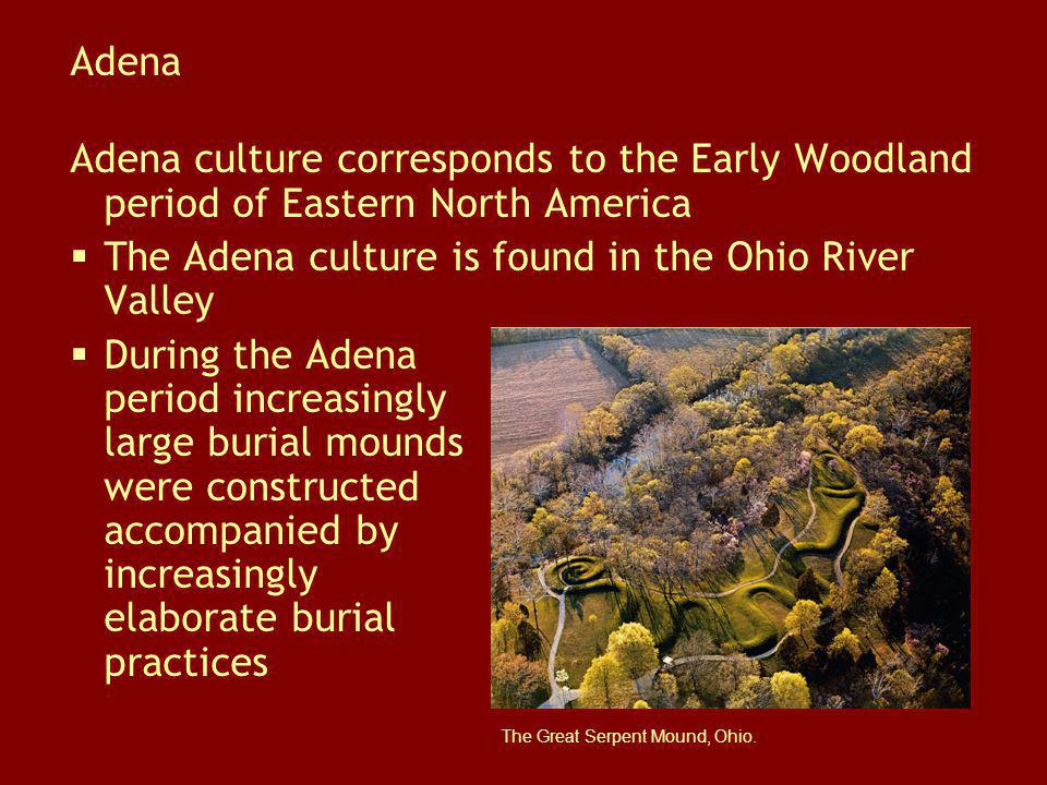 The Adena culture is found in the Ohio River Valley