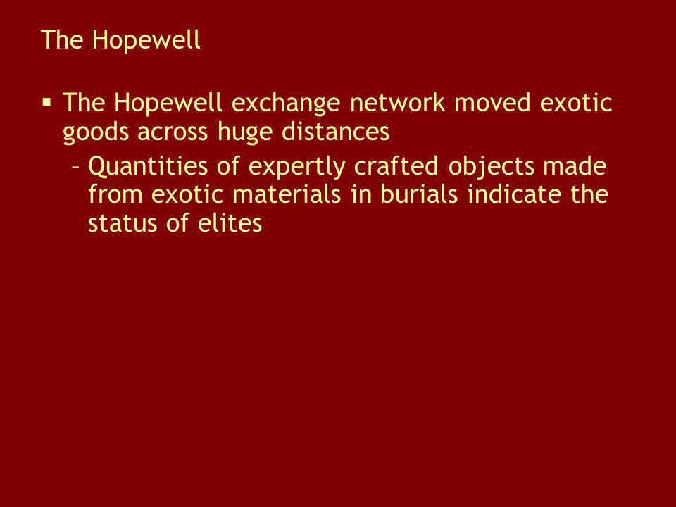 The Hopewell The Hopewell exchange network moved exotic goods across huge distances.