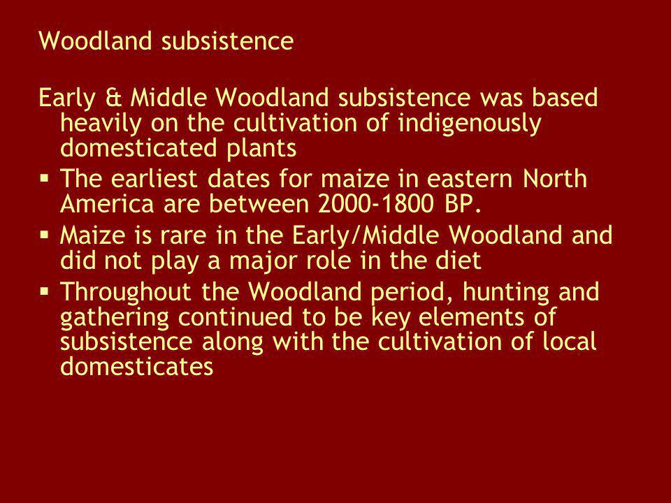 Woodland subsistence Early & Middle Woodland subsistence was based heavily on the cultivation of indigenously domesticated plants.