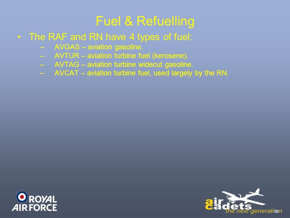 Fuel & Refuelling The RAF and RN have 4 types of fuel: