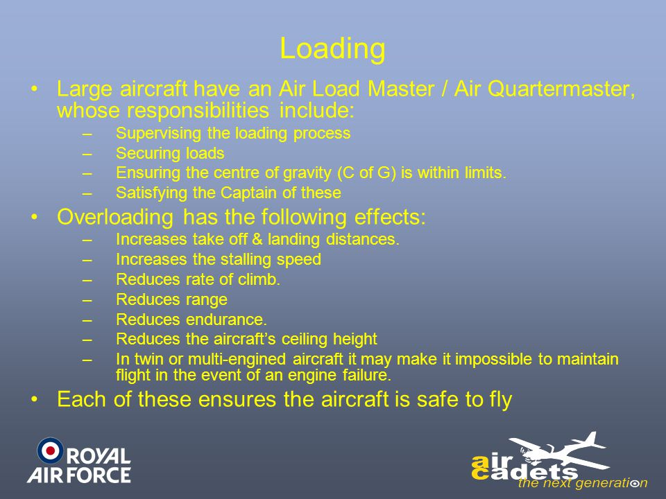 Loading Large aircraft have an Air Load Master / Air Quartermaster, whose responsibilities include: