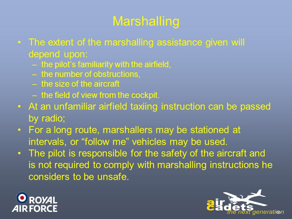 Marshalling The extent of the marshalling assistance given will depend upon: the pilot's familiarity with the airfield,