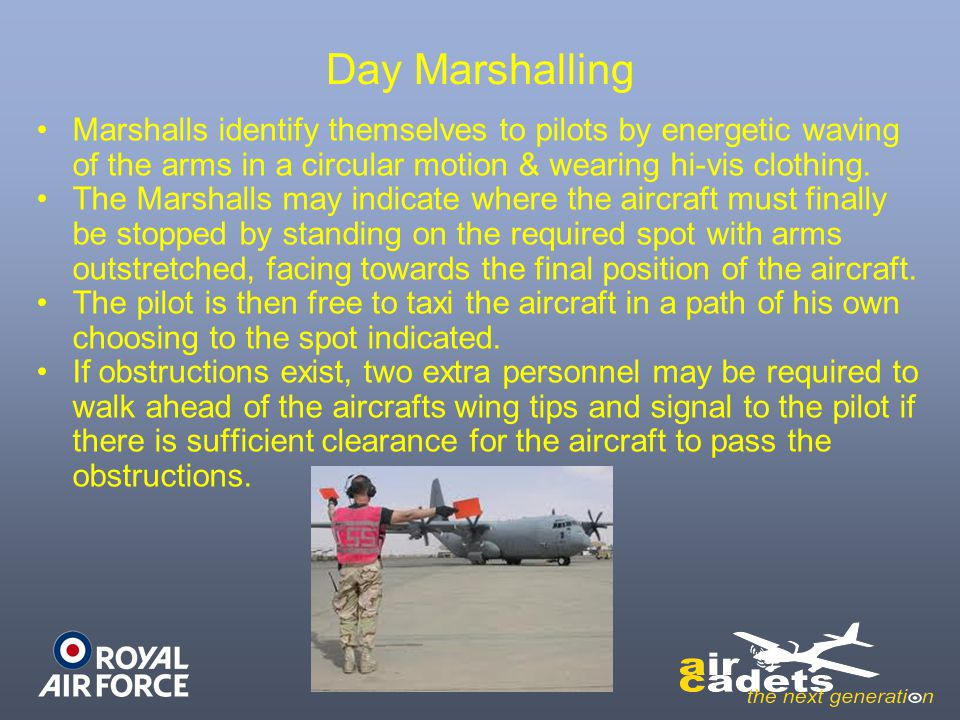 Day Marshalling Marshalls identify themselves to pilots by energetic waving of the arms in a circular motion & wearing hi-vis clothing.