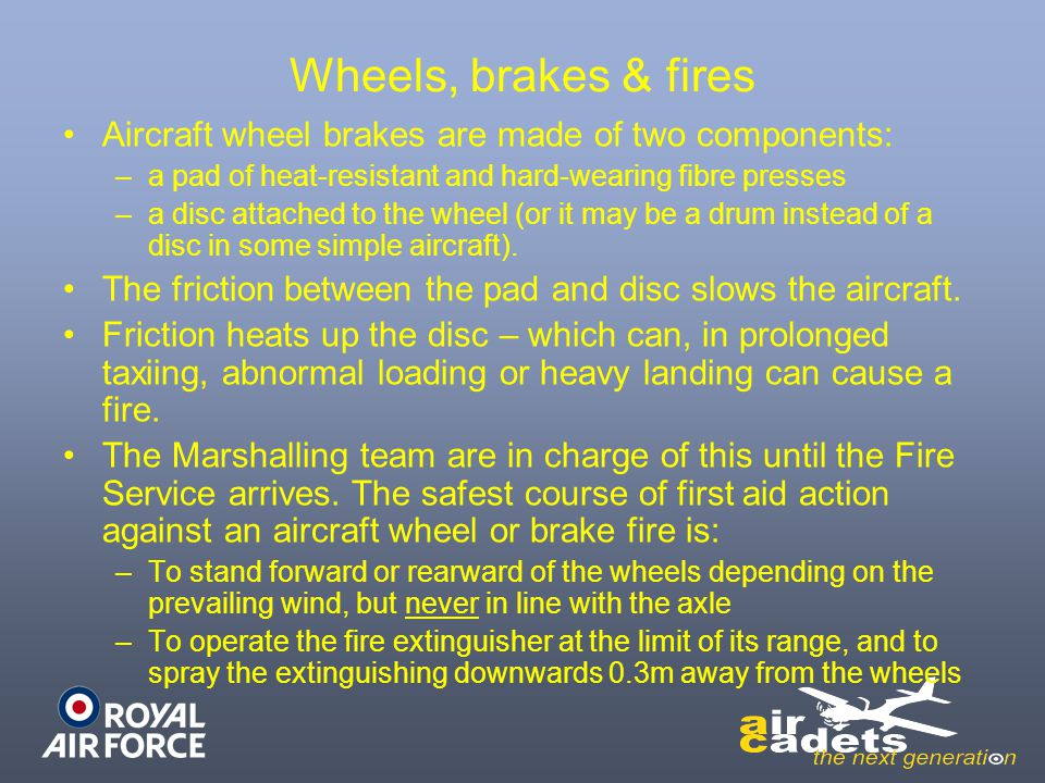 Wheels, brakes & fires Aircraft wheel brakes are made of two components: a pad of heat-resistant and hard-wearing fibre presses.
