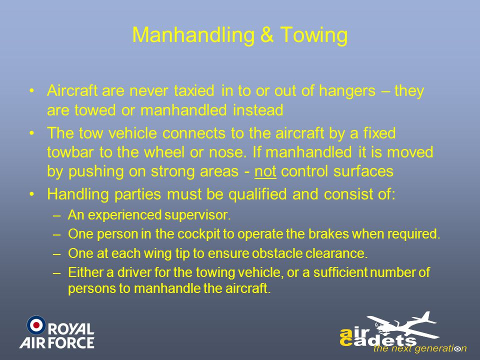 Manhandling & Towing Aircraft are never taxied in to or out of hangers – they are towed or manhandled instead.
