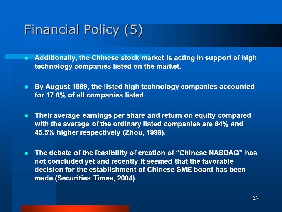 Financial Policy (5) Additionally, the Chinese stock market is acting in support of high technology companies listed on the market.