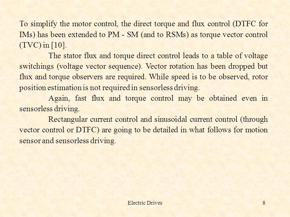 To simplify the motor control, the direct torque and flux control (DTFC for IMs) has been extended to PM - SM (and to RSMs) as torque vector control (TVC) in [10].