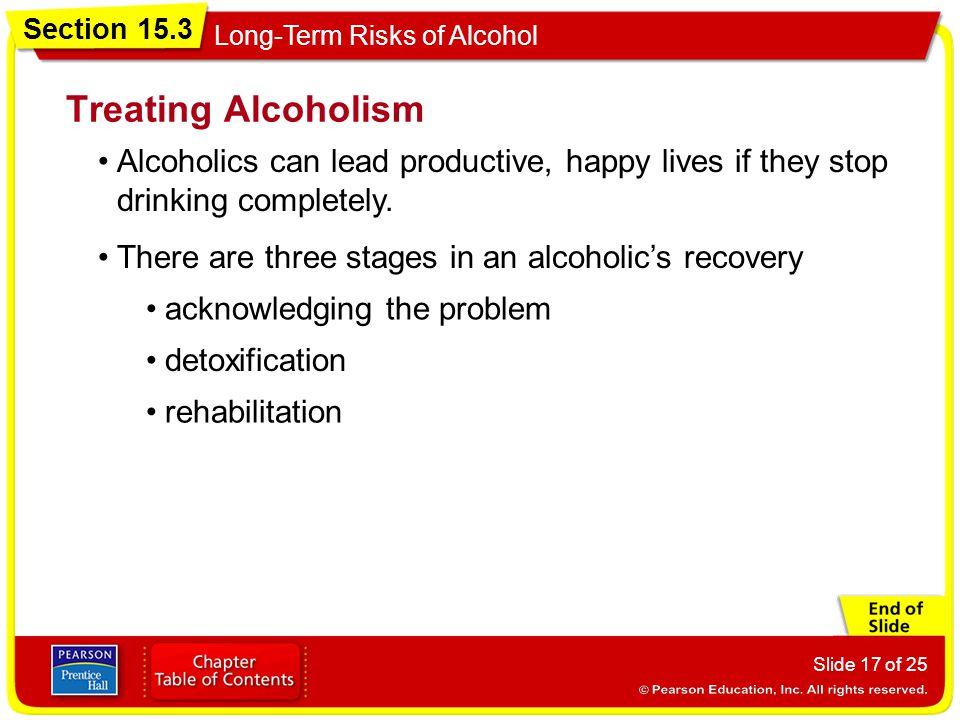 Treating Alcoholism Alcoholics can lead productive, happy lives if they stop drinking completely. There are three stages in an alcoholic's recovery.