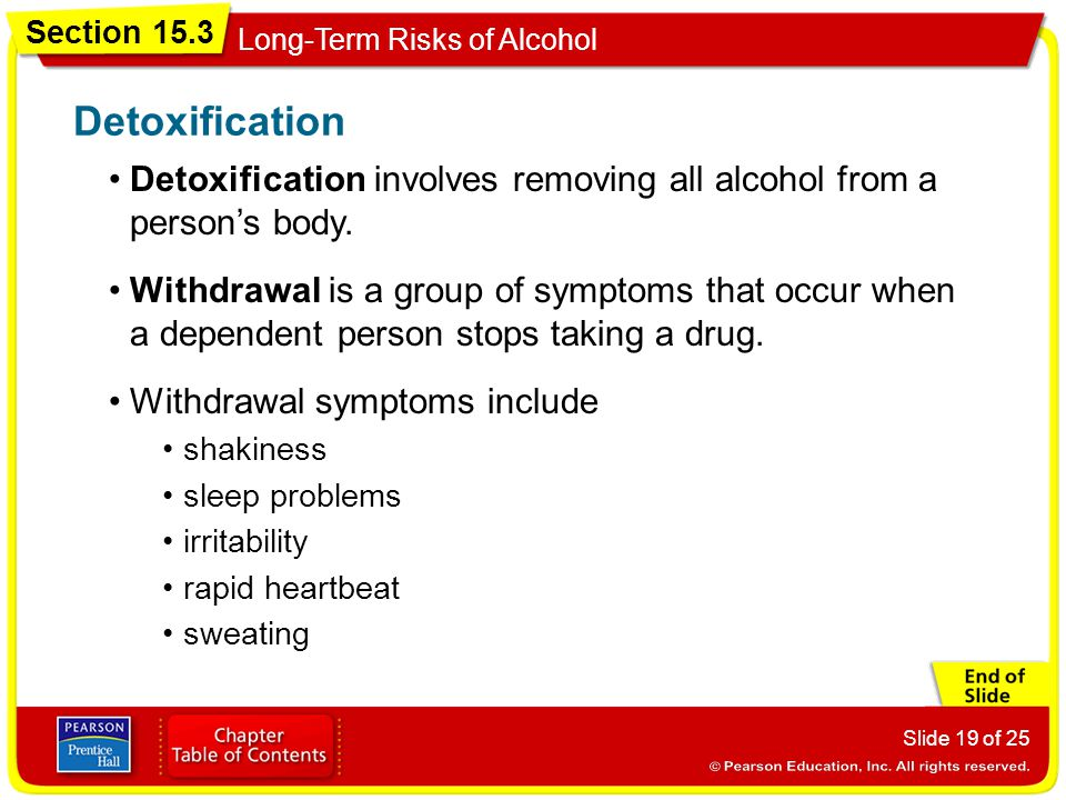 Detoxification Detoxification involves removing all alcohol from a person's body.